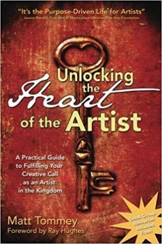 Unlocking the Heart of the Artist: A Practical Guide to Fulfilling Your Creative Call as an Artist in the Kingdom - Books - Tommey, Matt - Forerunner Bookstore Online Store