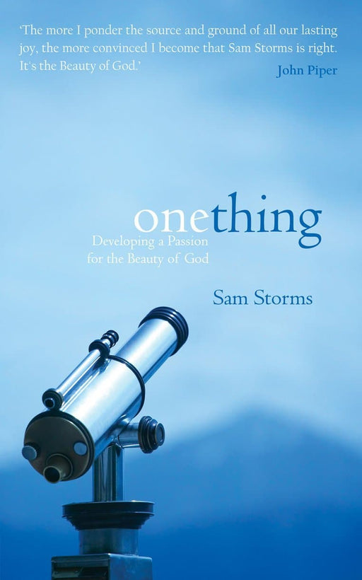 Onething: Developing a Passion for the Beauty of God - Books - Storms, Sam - Forerunner Bookstore Online Store