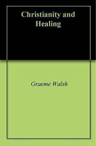 Christianity and Healing: A Healing Manual - Books - Walsh, Sabrina & Graeme - Forerunner Bookstore Online Store