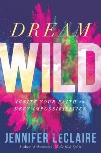 Dream Wild: Ignite Your Faith To Defy Impossibilities - Books - LeClaire, Jennifer - Forerunner Bookstore Online Store