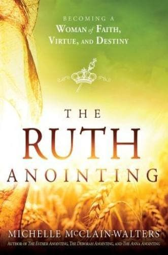The Ruth Anointing: Becoming A Woman Of Faith, Virtue, And Destiny - Books - McClain-Walters, Michelle - Forerunner Bookstore Online Store
