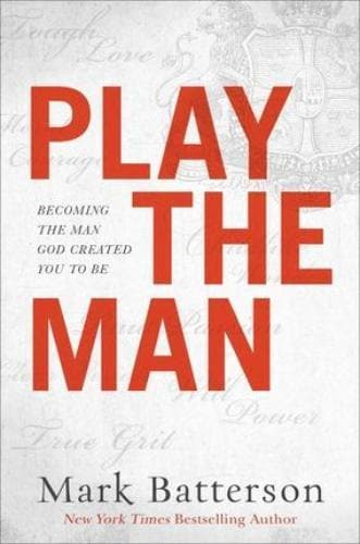 Play the Man: Becoming the Man God Created You to Be - Books - Batterson, Mark - Forerunner Bookstore Online Store