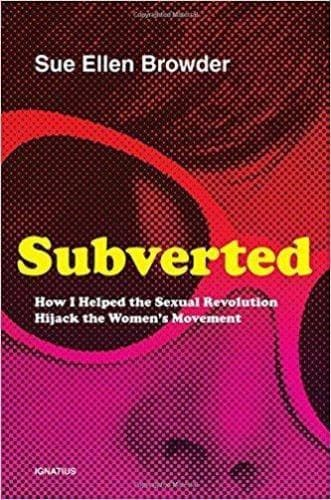 Subverted: How I Helped the Sexual Revolution Hijack the Women's Movement - Books - Browder, Sue Ellen - Forerunner Bookstore Online Store
