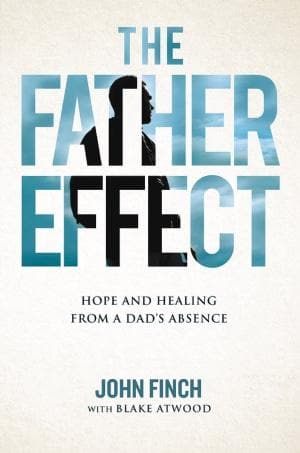 Father Effect: Hope And Healing From A Dad's Absence