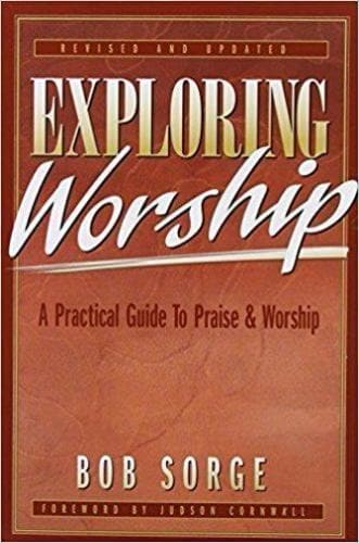 Exploring Worship: A Practical Guide to Praise and Worship - Books - Sorge, Bob - Forerunner Bookstore Online Store