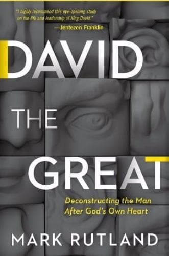 David The Great: Deconstructing The Man After God's Own Heart - Books - Rutland, Mark - Forerunner Bookstore Online Store