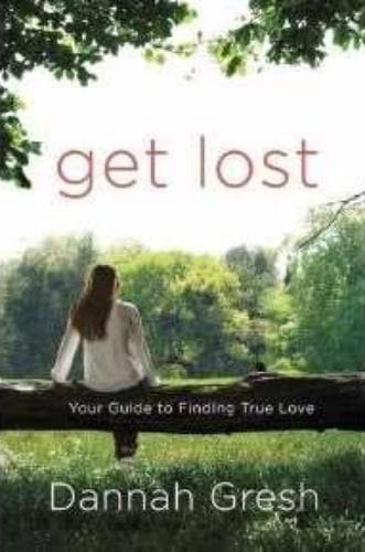 Get Lost: Your Guide To Finding True Love - Books - Gresh, Dannah - Forerunner Bookstore Online Store