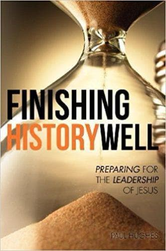 FInishing History Well: Preparing the Leadership of Jesus - Books - Hughes, Paul - Forerunner Bookstore Online Store