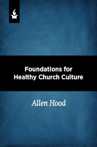 Foundations for Healthy Church Culture - Media - Hood, Allen - Forerunner Bookstore Online Store