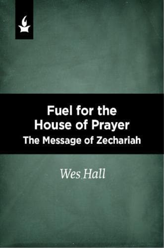 Fuel for the House of Prayer: The Message of Zechariah - Media - Hall, Wes - Forerunner Bookstore Online Store