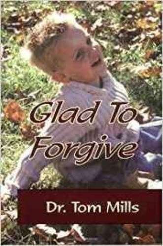 Glad To Forgive - Books - Mills, Tom - Forerunner Bookstore Online Store