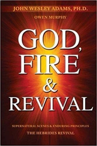 God, Fire & Revival: Supernatural Scenes & Enduring Principles The Hebrides Revival - Books - Adams, Wes - Forerunner Bookstore Online Store