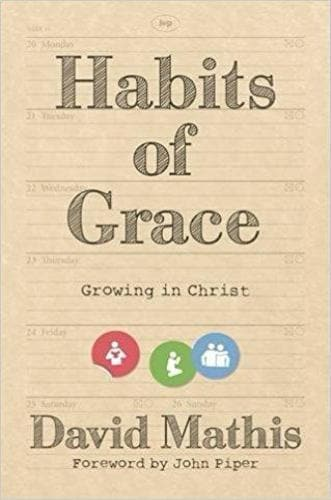 Habits of Grace: Enjoying Jesus through the Spiritual Disciplines - Books - Mathis, David - Forerunner Bookstore Online Store