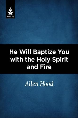 He Will Baptize You with the Holy Spirit and Fire - Media - Hood, Allen - Forerunner Bookstore Online Store