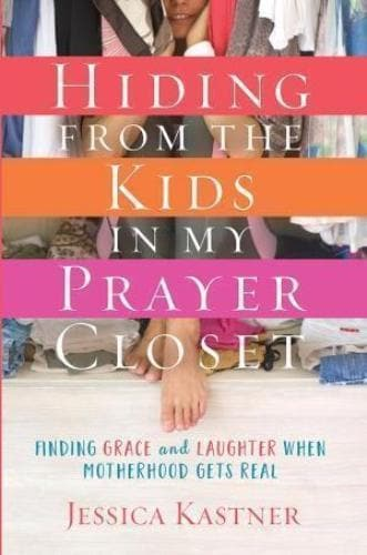 Hiding From The Kids In My Prayer Closet - Books - Kastner, Jessica - Forerunner Bookstore Online Store