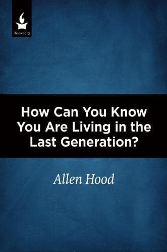 How Can You Know You Are Living In The Last Generation? - Media - Hood, Allen - Forerunner Bookstore Online Store