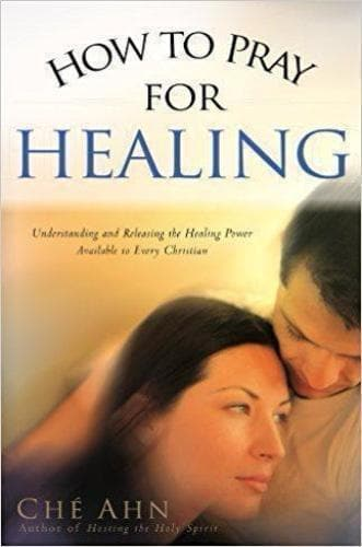 How to Pray for Healing: Understanding and Releasing the Healing Power Available to Every Christian - Books - Ahn, Che - Forerunner Bookstore Online Store