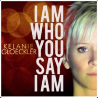 I Am Who You Say I Am - Music - Gloeckler, Kelanie - Forerunner Bookstore Online Store