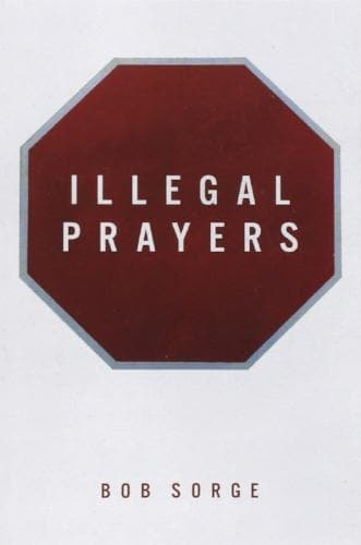 Illegal Prayers - Books - Sorge, Bob - Forerunner Bookstore Online Store
