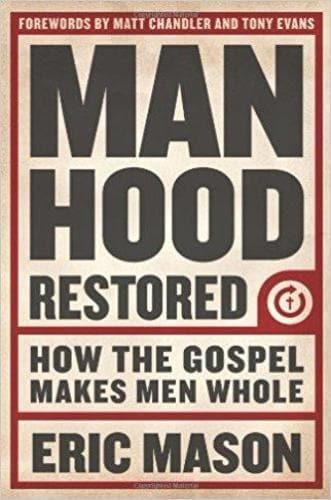 Manhood Restored: How the Gospel Makes Men Whole - Books - Mason, Eric - Forerunner Bookstore Online Store