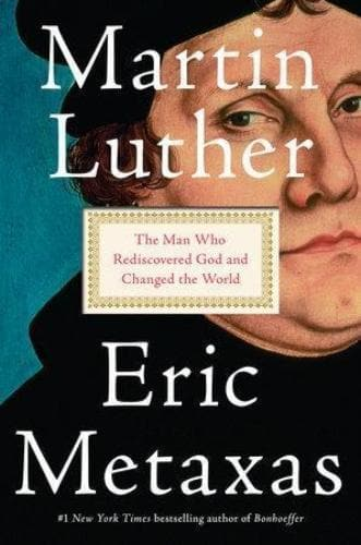 Martin Luther: The Man Who Rediscovered God and Changed the World - Books - Metaxas, Eric - Forerunner Bookstore Online Store