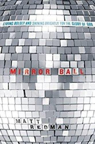 Mirror Ball: Living Boldly and Shining Brightly for the Glory of God - Books - Redman, Matt - Forerunner Bookstore Online Store