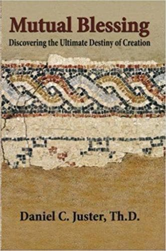 Mutual Blessing: Discovering the Ultimate Destiny of Creation - Books - Juster, Dan - Forerunner Bookstore Online Store