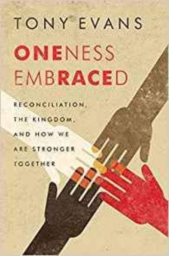 Oneness Embraced: Reconciliation, the Kingdom, and How We are Stronger Together - Books - Evans, Tony - Forerunner Bookstore Online Store