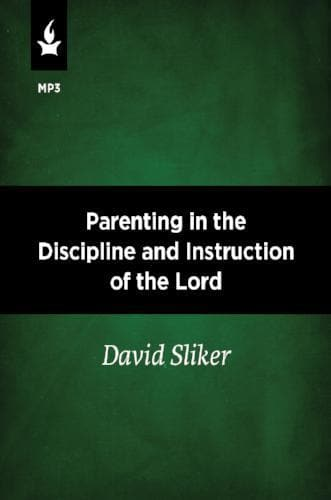 Parenting In the Discipline and Instruction of the Lord - Media - Sliker, David - Forerunner Bookstore Online Store