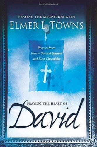 Praying the Heart of David: Pre: Praying the Scriptures with Elmer Towns: Prayers from 1 & 2 Samuel and 1 Chronicles - Books - Towns, Elmer L. - Forerunner Bookstore Online Store