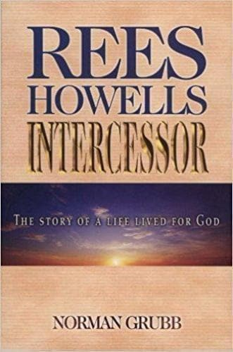 Rees Howells Intercessor: The Story of a Life Lived for God - Books - Grubb, Norman - Forerunner Bookstore Online Store
