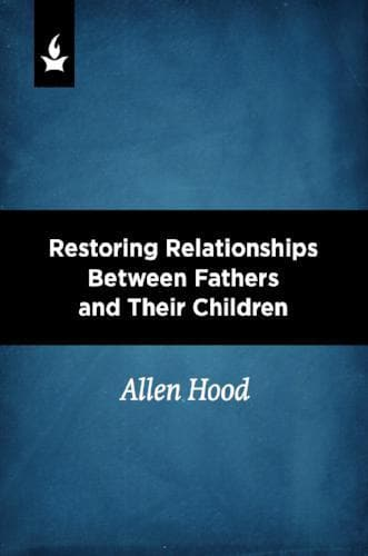 Restoring Relationships Between Fathers and Their Children - Media - Hood, Allen - Forerunner Bookstore Online Store