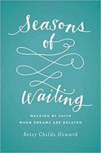 Seasons of Waiting: Walking by Faith When Dreams Are Delayed - Books - Howard, Betsy Childs - Forerunner Bookstore Online Store