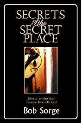 Secrets of the Secret Place: Keys to Igniting Your Personal Time with God - Books - Sorge, Bob - Forerunner Bookstore Online Store