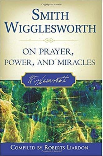 Smith Wigglesworth on Prayer, Power, and Miracles - Books - Wigglesworth, Smith - Forerunner Bookstore Online Store