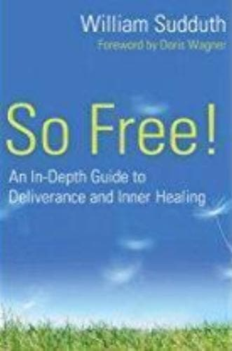So Free!: An In-Depth Guide to Deliverance and Inner Healing - Books - Sudduth, William - Forerunner Bookstore Online Store