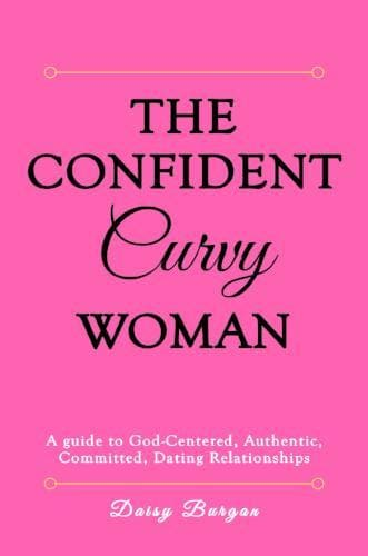 The Confident Curvy Woman: A Guide to God-Centered, Authentic, Committed Dating Relationships - Books - Burgan, Daisy - Forerunner Bookstore Online Store