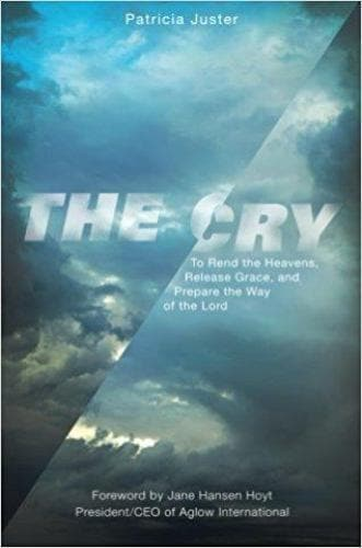The Cry: To Rend the Heavens, Release Grace, and Prepare the Way of the Lord - Books - Juster, Patricia - Forerunner Bookstore Online Store