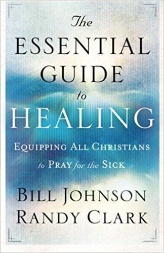 The Essential Guide To Healing: Equipping All Christians To Pray For The Sick - Books - Johnson, Bill & Clark, Randy - Forerunner Bookstore Online Store