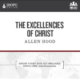 The Excellencies of Christ (DVD Series) - Media - Hood, Allen - Forerunner Bookstore Online Store