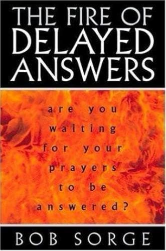 The Fire of Delayed Answers: Are You Waiting for Your Prayers to be Answered? - Books - Sorge, Bob - Forerunner Bookstore Online Store