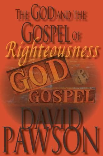 The God and the Gospel of Righteousness - Books - Pawson, David - Forerunner Bookstore Online Store