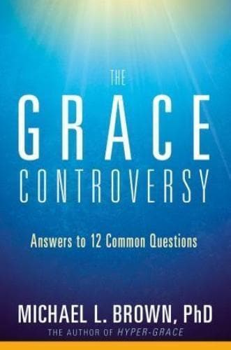 The Grace Controversy: What The Bible Really Says About God's Unmerited Favor - Books - Brown, Michael - Forerunner Bookstore Online Store