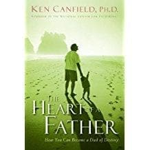 The Heart of a Father: How You Can Become a Dad of Destiny - Books - Canfield, Ken R. - Forerunner Bookstore Online Store