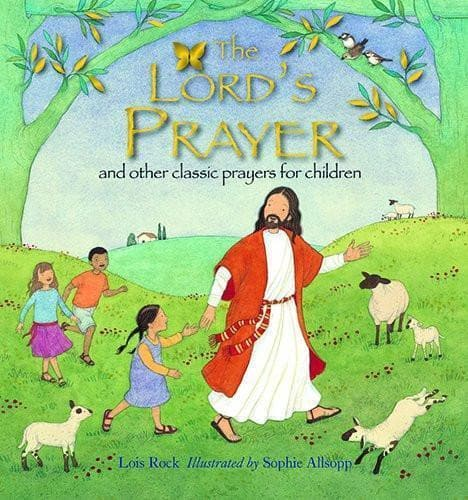 The Lord's Prayer And Other Classic Prayers for Children - Books - Rock, Lois & Allsopp, Sophie - Forerunner Bookstore Online Store
