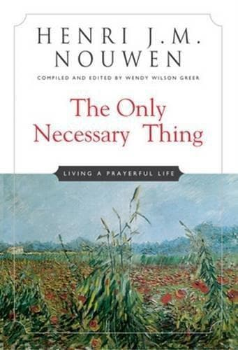 The Only Necessary Thing: Living a Prayerful Life - Books - Nouwen, Henri - Forerunner Bookstore Online Store