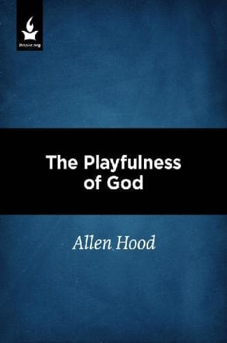 The Playfulness of God - Media - Hood, Allen - Forerunner Bookstore Online Store