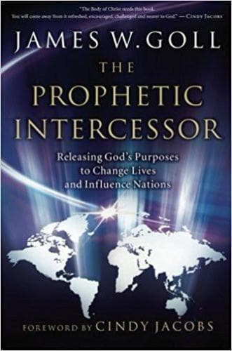 The Prophetic Intercessor: Releasing God's Purposes to Change Lives and Influence Nations - Books - Goll, James - Forerunner Bookstore Online Store