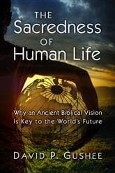 The Sacredness of Human Life: Why an Ancient Biblical Vision Is Key to the World's Future - Books - Gushee, David P. - Forerunner Bookstore Online Store