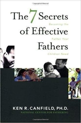 The Seven Secrets of Effective Fathers: Becoming The Father Your Children Need - Books - Canfield, Ken R. - Forerunner Bookstore Online Store